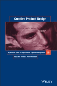 Creative Product Design : A Practical Guide to Requirements Capture Management, Hardback Book