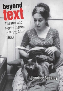 Beyond Text : Theater and Performance in Print After 1900, Hardback Book