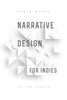 Narrative Design for Indies : Getting Started, EPUB eBook