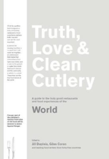 Truth, Love & Clean Cutlery : A New Way of Choosing Where to Eat in the World, Paperback / softback Book