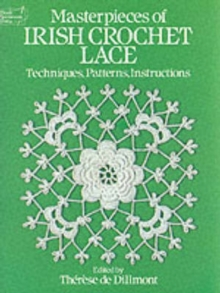 Masterpieces of Irish Crochet Lace : Techniques, Patterns, Instructions, Paperback / softback Book