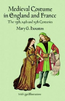 Medieval Costume in England and France : The 13th, 14th and 15th Centuries, Paperback Book