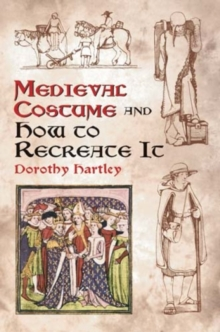 Medieval Costume and How to Recreate it, Paperback / softback Book