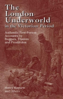 The London Underworld in the Victorian Period: v. 1 : Authentic First-person Accounts by Beggars, Thieves and Prostitutes, Paperback / softback Book