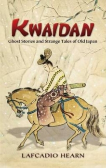 Kwaidan : Ghost Stories and Strange Tales of Old Japan, Paperback / softback Book