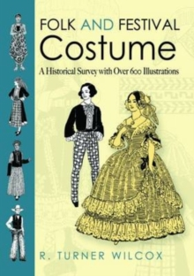 Folk and Festival Costume : A Historical Survey with Over 600 Illustrations, Paperback Book