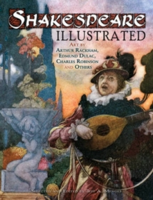 Shakespeare Illustrated : Art by Arthur Rackham, Edmund Dulac, Charles Robinson and Others, Paperback Book