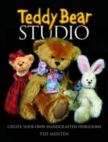 Teddy Bear Studio : Create Your Own Handcrafted Heirlooms, Paperback / softback Book