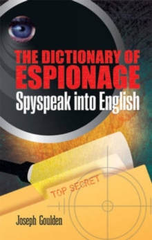 The Dictionary of Espionage : Spyspeak into English, Paperback Book