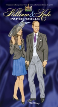 William and Kate Paper Dolls : To Commemorate the Marriage of Prince William of Wales and Miss Catherine Middleton, 29th April 2011, Paperback / softback Book