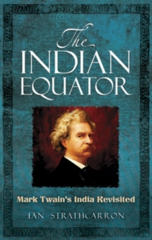 The Indian Equator : Mark Twain's India Revisited, Paperback Book