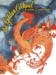 The Golden Cockerel : From the Original Russian Fairy Tale of Alexander Pushkin, Paperback Book