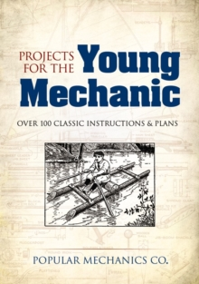 Projects for the Young Mechanic : Over 250 Classic Instructions & Plans, Paperback Book