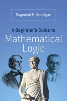 A Beginner's Guide to Mathematical Logic, Paperback / softback Book