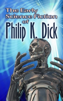 The Early Science Fiction of Philip K. Dick, Paperback / softback Book
