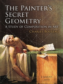 The Painter's Secret Geometry : A Study of Composition in Art, Paperback Book
