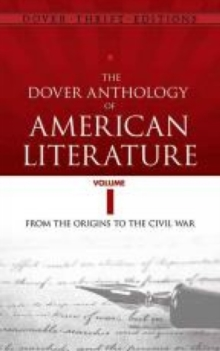 The Dover Anthology of American Literature, Volume I : From the Origins Through the Civil War, Paperback / softback Book