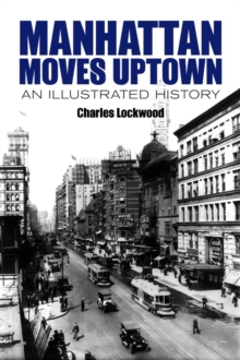 Manhattan Moves Uptown : An Illustrated History, Paperback Book