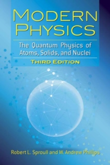 Modern Physics : The Quantum Physics of Atoms, Solids, and Nuclei: Third Edition, Paperback Book