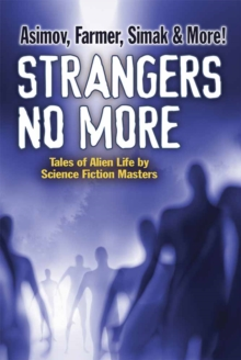 Strangers No More : Tales of Alien Life by Science Fiction Masters Isaac Asimov, Philip Jose Farmer, Marion Zimmer Bradley and more!, Paperback Book