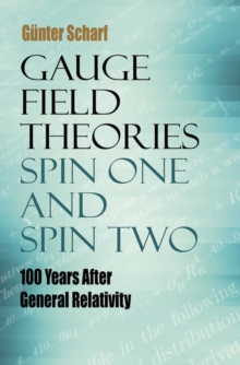 Gauge Field Theories: Spin One and Spin Two : 100 Years After General Relativity, Paperback Book