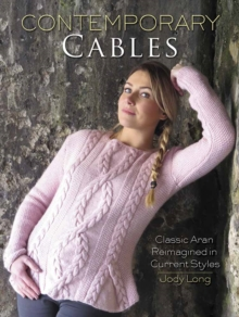 Contemporary Cables : Classic Aran Reimagined in Current Styles, Paperback Book