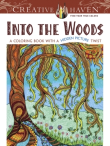 Creative Haven Into the Woods : A Coloring Book with a Hidden Picture Twist, Paperback Book