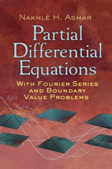 Partial Differential Equations with Fourier Series and Boundary Value Problems, Paperback Book