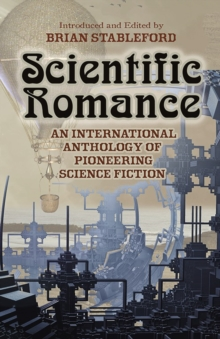 Scientific Romance : An International Anthology of Pioneering Science Fiction, Paperback Book