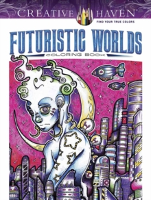 Creative Haven Futuristic Worlds Coloring Book, Paperback / softback Book
