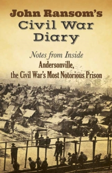 John Ransom's Civil War Diary : Notes from Inside Andersonville, the Civil War's Most Notorious Prison, Paperback Book