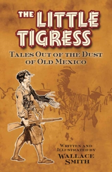 Little Tigress : Tales Out Of The Dust Of Old Mexico, Paperback Book
