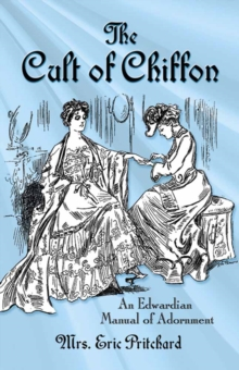Cult of Chiffon : An Edwardian Manual of Adornment, Paperback Book