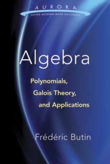 Algebra: Polynomials, Galois Theory, and Applications, Paperback / softback Book