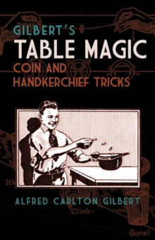 Gilbert's Table Magic : Coin and Handkerchief Tricks, Paperback Book