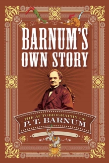 Barnum's Own Story : The Autobiography of P. T. Barnum, Paperback / softback Book