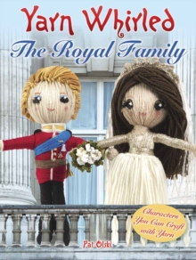 Yarn Whirled: The Royal Family : Characters You Can Craft With Yarn, Paperback Book