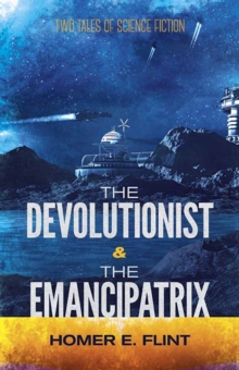 Devolutionist and the Emancipatrix : Two Tales of Science Fiction, Paperback Book