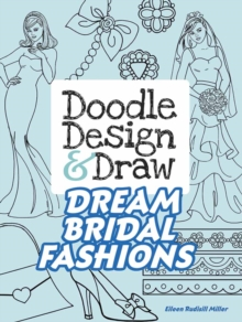 Doodle Design & Draw Dream Bridal Fashions, Paperback / softback Book