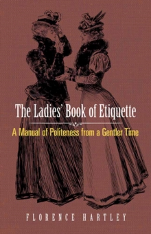 Ladies' Book of Etiquette : A Manual of Politeness from a Gentler Time, Paperback / softback Book