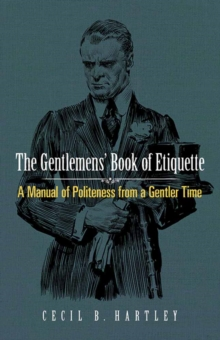 Gentlemen's Book of Etiquette : A Manual of Politeness from a Gentler Time, Paperback Book