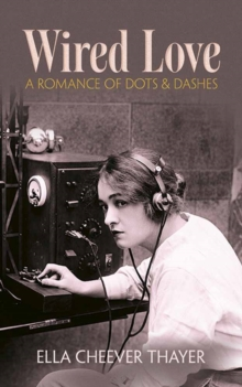 Wired Love : A Romance of Dots and Dashes, Paperback Book