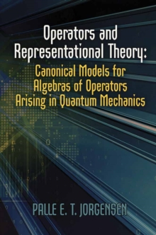 Operators and Representation Theory : Canonical Models for Algebras of Operators Arising in Quantum Mechanics, Paperback Book