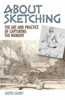 About Sketching : The Art and Practice of Capturing the Moment, Paperback Book
