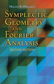 Symplectic Geometry and Fourier Analysis : Second Edition, Paperback Book
