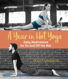 A Year in Hot Yoga : Daily Meditations for On and Off the Mat, Paperback Book