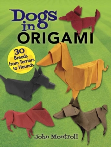 Dogs in Origami : 30 Breeds from Terriers to Hounds, Paperback Book
