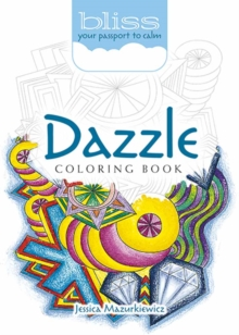 BLISS Dazzle Coloring Book : Your Passport to Calm, Paperback Book