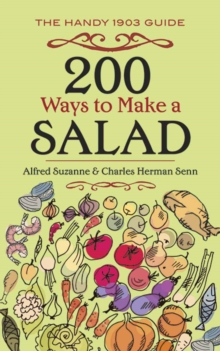 200 Ways to Make a Salad : The Handy 1903 Guide, Paperback Book