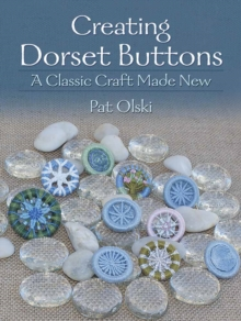 Creating Dorset Buttons : A Classic Craft Made New, Paperback Book